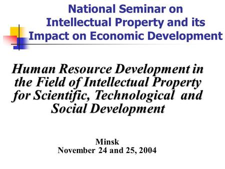 National Seminar on Intellectual Property and its Impact on Economic Development Human Resource Development in the Field of Intellectual Property for Scientific,