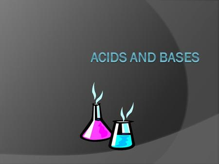 What are we going to discuss?  Tables K and L in the Reference Tables list a few of the most common Acids and Bases, but what are Acids and Bases.