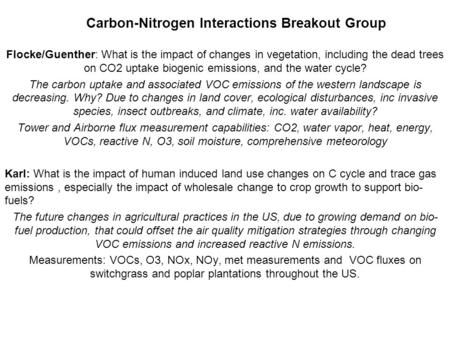Carbon-Nitrogen Interactions Breakout Group Flocke/Guenther: What is the impact of changes in vegetation, including the dead trees on CO2 uptake biogenic.