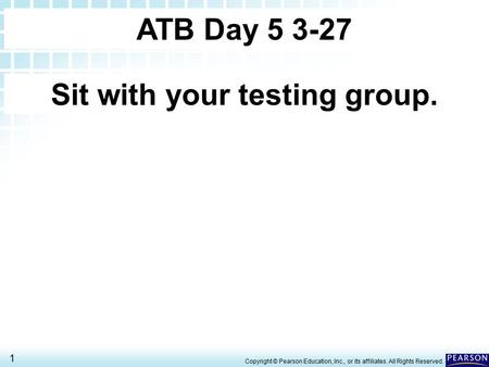 19.1 Acid-Base Theories> 1 Copyright © Pearson Education, Inc., or its affiliates. All Rights Reserved. ATB Day 5 3-27 Sit with your testing group.