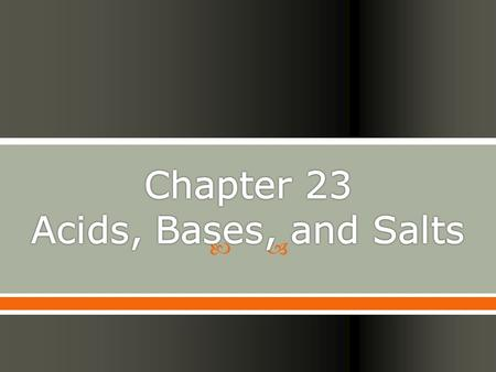 Chapter 23 Acids, Bases, and Salts