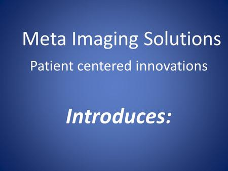 Meta Imaging Solutions Patient centered innovations Introduces: