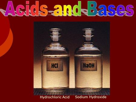 Acids and Bases Hydrochloric Acid Sodium Hydroxide.
