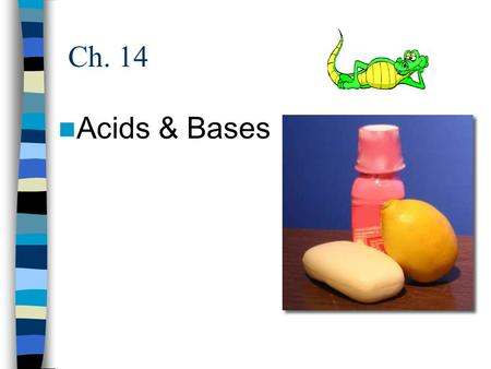 Ch. 14 Acids & Bases. What's An Acid? An acid is any substance that increases the H + ion concentration in water. This causes the pH to drop They taste.