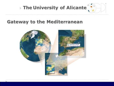 Gateway to the Mediterranean  TheUniversity of Alicante  The University of Alicante.