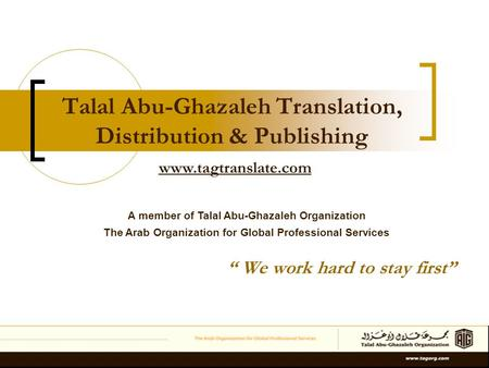 "Talal Abu-Ghazaleh Translation, Distribution & Publishing "" We work hard to stay first"" A member of Talal Abu-Ghazaleh Organization The Arab Organization."
