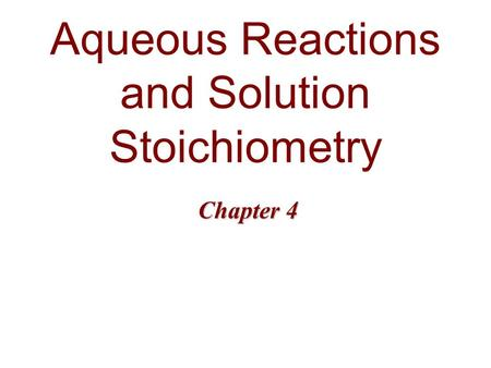 Aqueous Reactions and Solution Stoichiometry Chapter 4.