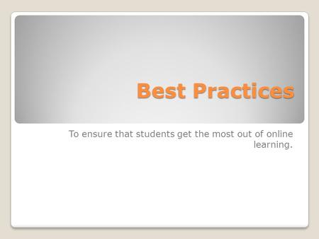 Best Practices To ensure that students get the most out of online learning.