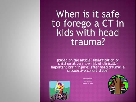When is it safe to forego a CT in kids with head trauma? (based on the article: Identification of children at very low risk of clinically- important brain.