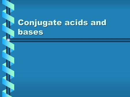 Conjugate acids and bases. Different definitions of acids and bases Acids are proton donors (Brønsted Lowry definition)Acids are proton donors (Brønsted.