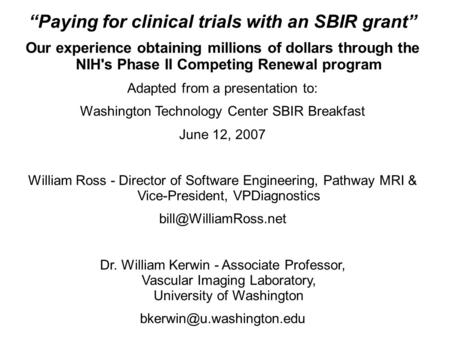 """Paying for clinical trials with an SBIR grant"" Our experience obtaining millions of dollars through the NIH's Phase II Competing Renewal program Adapted."