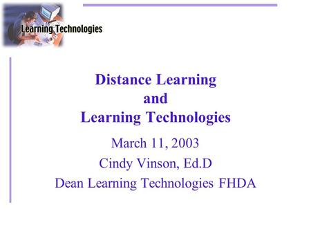 Distance Learning and Learning Technologies March 11, 2003 Cindy Vinson, Ed.D Dean Learning Technologies FHDA.
