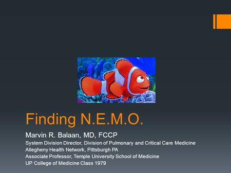 Finding N.E.M.O. Marvin R. Balaan, MD, FCCP System Division Director, Division of Pulmonary and Critical Care Medicine Allegheny Health Network, Pittsburgh.