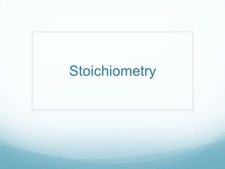 Stoichiometry. The Basics What is stoichiometry? A method of determining the quantities of products produced in a chemical reaction or what amount of.