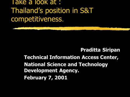 Take a look at : Thailand's position in S&T competitiveness. Praditta Siripan Technical Information Access Center, National Science and Technology Development.
