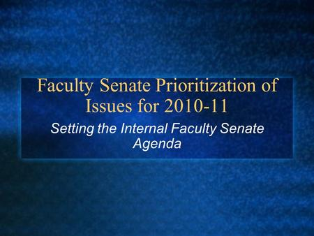 Faculty Senate Prioritization of Issues for 2010-11 Setting the Internal Faculty Senate Agenda.