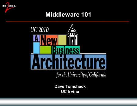 Middleware 101 Dave Tomcheck UC Irvine. Overview Drivers and Assumptions Objectives The Components of the Business Architecture Implications for Stakeholders.