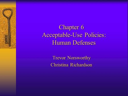 Chapter 6 Acceptable-Use Policies: Human Defenses Trevor Norsworthy Christina Richardson.
