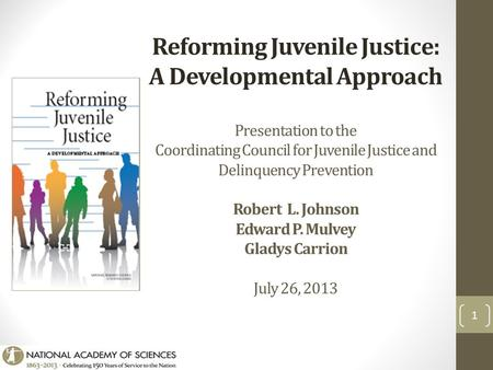 Reforming Juvenile Justice: A Developmental Approach Presentation to the Coordinating Council for Juvenile Justice and Delinquency Prevention Robert L.