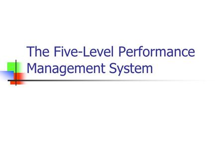 The Five-Level Performance Management System. CAVEAT Please note that this presentation is intended for managers and supervisors and is not intended for.