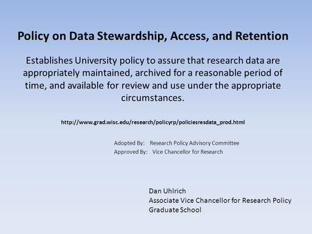 Policy on Data Stewardship, Access, and Retention Establishes University policy to assure that research data are appropriately maintained, archived for.