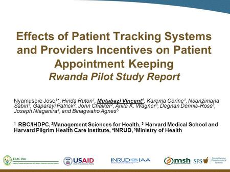 Effects of Patient Tracking Systems and Providers Incentives on Patient Appointment Keeping Rwanda Pilot Study Report Nyamusore Jose 1 *, Hinda Ruton 1,
