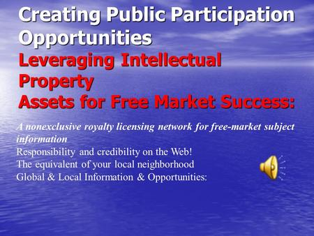 Creating Public Participation Opportunities Leveraging Intellectual Property Assets for Free Market Success: A nonexclusive royalty licensing network.