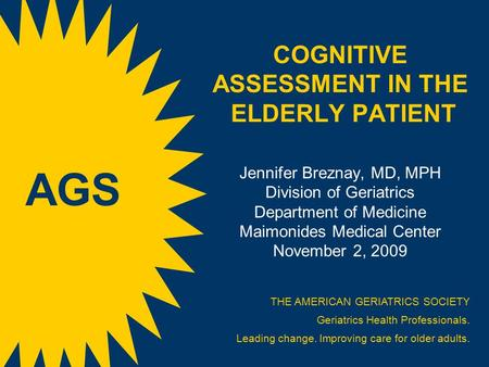 COGNITIVE ASSESSMENT IN THE ELDERLY PATIENT Jennifer Breznay, MD, MPH Division of Geriatrics Department of Medicine Maimonides Medical Center November.