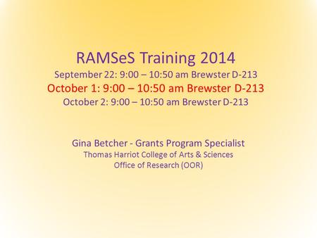 RAMSeS Training 2014 September 22: 9:00 – 10:50 am Brewster D-213 October 1: 9:00 – 10:50 am Brewster D-213 October 2: 9:00 – 10:50 am Brewster D-213 Gina.