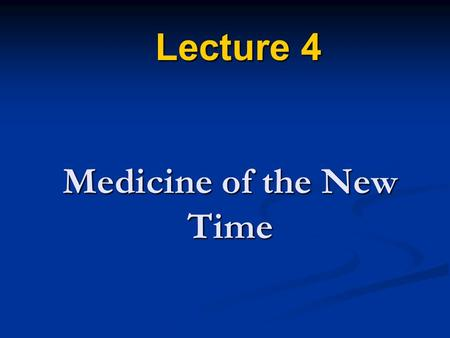 Medicine of the New Time Lecture 4. Lecture Plan 1. Introduction 2. Medicine during the 1700s. 3. Medicine 1800-1899.