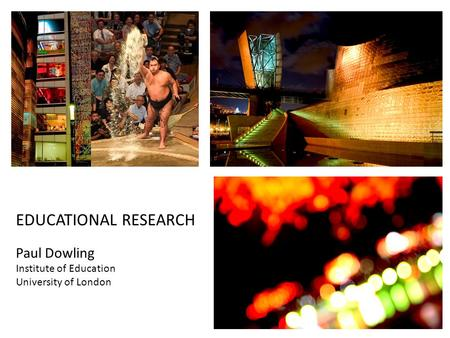 EDUCATIONAL RESEARCH Paul Dowling Institute of Education University of London.