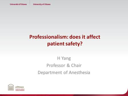 Professionalism: does it affect patient safety? H Yang Professor & Chair Department of Anesthesia.