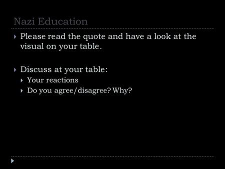 Nazi Education  Please read the quote and have a look at the visual on your table.  Discuss at your table:  Your reactions  Do you agree/disagree?