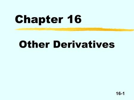 Chapter 16 Other Derivatives.