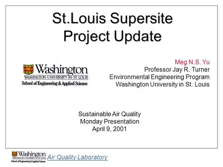 Air Quality Laboratory St.Louis Supersite Project Update Meg N.S. Yu Professor Jay R. Turner Environmental Engineering Program Washington University in.