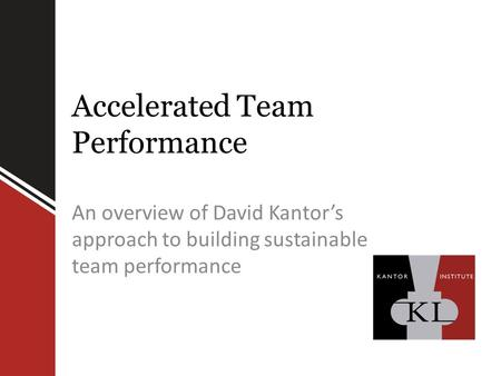 Accelerated Team Performance An overview of David Kantor's approach to building sustainable team performance.