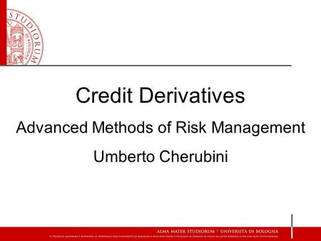 Credit Derivatives Advanced Methods of Risk Management Umberto Cherubini.