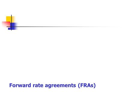 Forward rate agreements (FRAs). Forward rate agreement is a forward contract on interest rates between two parties, typically a bank on one hand and a.