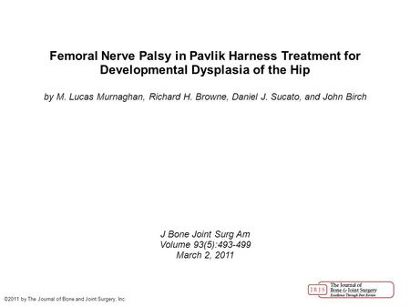 Femoral Nerve Palsy in Pavlik Harness Treatment for Developmental Dysplasia of the Hip by M. Lucas Murnaghan, Richard H. Browne, Daniel J. Sucato, and.
