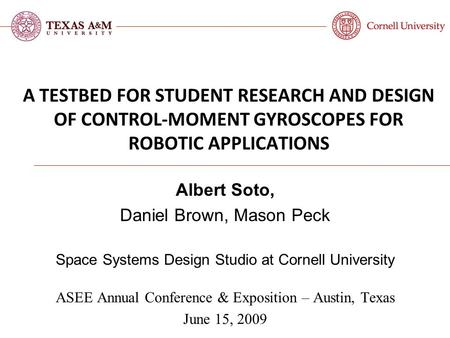 A TESTBED FOR STUDENT RESEARCH AND DESIGN OF CONTROL-MOMENT GYROSCOPES FOR ROBOTIC APPLICATIONS ASEE Annual Conference & Exposition – Austin, Texas June.