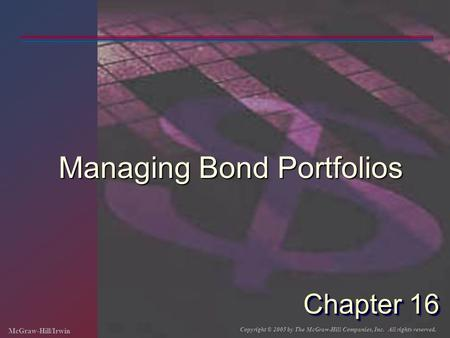 McGraw-Hill/Irwin Copyright © 2005 by The McGraw-Hill Companies, Inc. All rights reserved. Chapter 16 Managing Bond Portfolios.