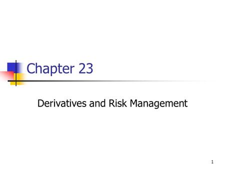 1 Chapter 23 Derivatives and Risk Management. 2 Topics in Chapter Risk management and stock value maximization. Derivative securities. Fundamentals of.