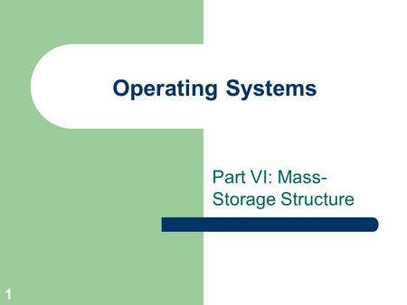 1 Operating Systems Part VI: Mass- Storage Structure.