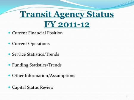 Transit Agency Status FY 2011-12 Current Financial Position Current Operations Service Statistics/Trends Funding Statistics/Trends Other Information/Assumptions.