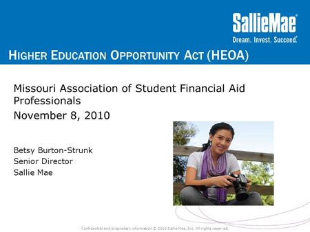 H IGHER E DUCATION O PPORTUNITY A CT (HEOA) Confidential and proprietary information © 2010 Sallie Mae, Inc. All rights reserved. Missouri Association.