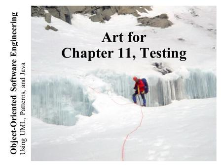 Using UML, Patterns, and Java Object-Oriented Software Engineering Art for Chapter 11, Testing.