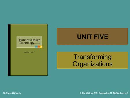 McGraw-Hill/Irwin © The McGraw-Hill Companies, All Rights Reserved UNIT FIVE Transforming Organizations.