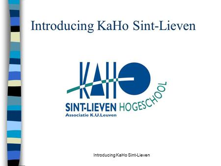 Introducing KaHo Sint-Lieven. Established in 1995 Merger of 8 institutions of higher education.