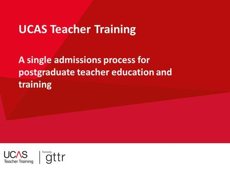 Security Marking: Public UCAS Teacher Training A single admissions process for postgraduate teacher education and training.