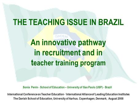 THE TEACHING ISSUE IN BRAZIL An innovative pathway in recruitment and in teacher training program As I'm a new member of this International Alliance,
